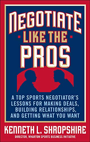 9780071548311: Negotiate Like the Pros: A Top Sports Negotiator's Lessons for Making Deals, Building Relationships, and Getting What You Want