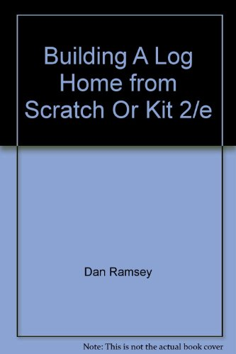 9780071552127: Building A Log Home from Scratch Or Kit 2/e