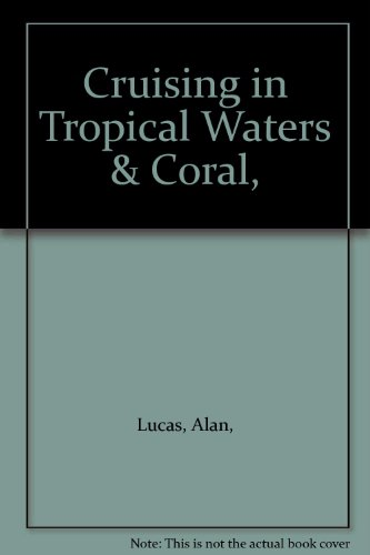 Cruising in Tropical Waters & Coral,: Lucas, Alan,