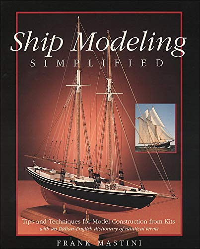 Ship Modeling Simplified: Tips and Techniques for: Frank Mastini