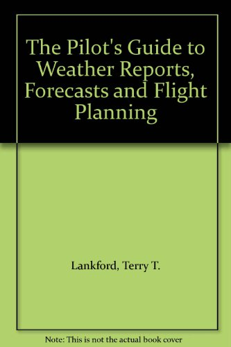 9780071560030: The Pilot's Guide to Weather Reports, Forecasts and Flight Planning