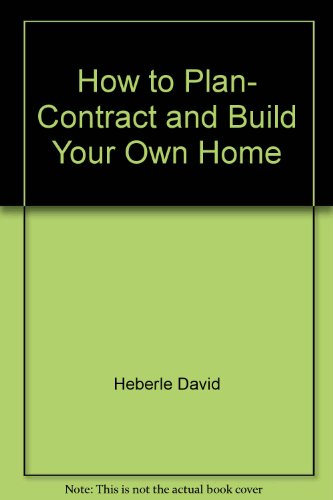 9780071560283: How to Plan, Contract and Build Your Own Home, 2/e