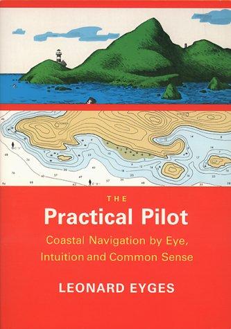 The Practical Pilot: Coastal Navigation by Eye,: Leonard A. Eyges