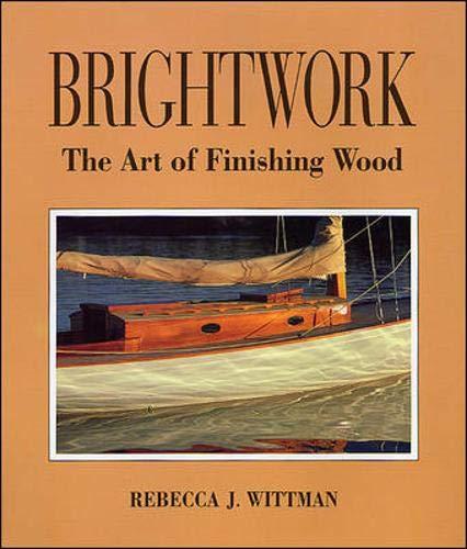 Brightwork: The Art of Finishing Wood: Wittman, Rebecca