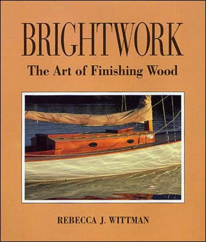 9780071579810: Brightwork: The Art of Finishing Wood