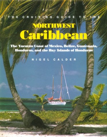 9780071580168: The Cruising Guide to the Northwest Caribbean: The Yucatan Coast of Mexico, Belize, Guatemala, Honduras, and the Bay Islands