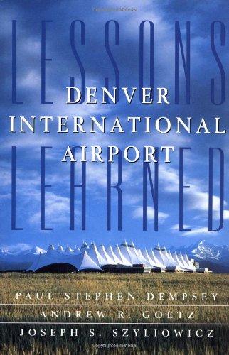 Denver International Airport: Lessons Learned: Dempsey, Paul Stephen; Goetz, Andrew R.; Dempsey, P....