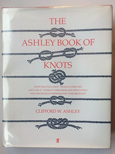 9780071583848: THE ASHLEY BOOK OF KNOTS (EVERY PRACTICAL KNOT WHAT IT LOOKS LIKE WHO USES IT WHERE IT COMES FROM AND HOW TO TIE IT WITH 7000 DRAWINGS REPRESENTING OVER 3800 KNOTS)