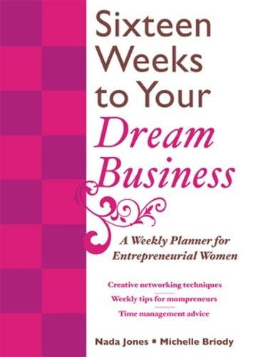 9780071588362: 16 Weeks to Your Dream Business: A Weekly Planner for Entrepreneurial Women