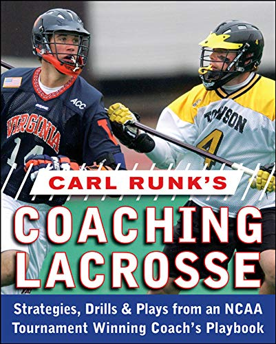 9780071588430: Carl Runk's Coaching Lacrosse: Strategies, Drills, & Plays from an NCAA Tournament Winning Coach's Playbook