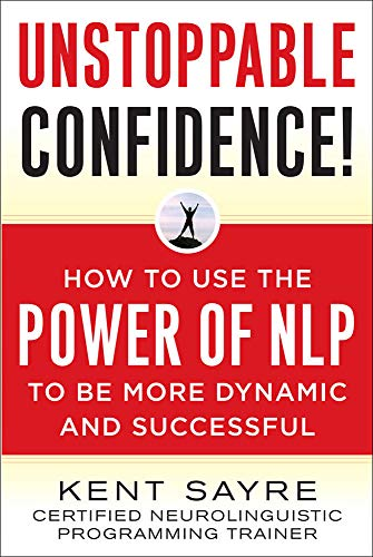 9780071588454: Unstoppable Confidence: How to Use the Power of NLP to Be More Dynamic and Successful