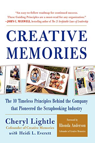 9780071589802: Creative Memories: The 10 Timeless Principles Behind the Company that Pioneered the Scrapbooking Industry