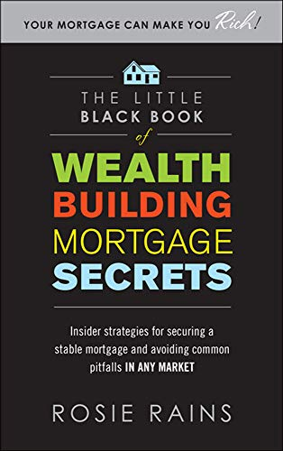 9780071590716: The Little Black Book of Wealth Building Mortgage Secrets: Insider Strategies for Securing a Stable Mortgage and Avoiding Common Pitfalls in Any Market (Real Estate)