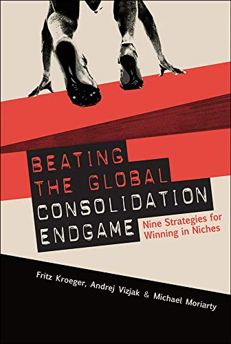 9780071590761: Beating the Global Consolidation Endgame: Nine Strategies for Winning in Niches