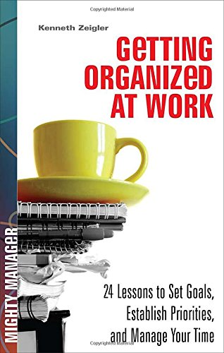 9780071591386: Getting Organized at Work: 24 Lessons for Setting Goals, Establishing Priorities, and Managing Your Time (Mighty Manager)