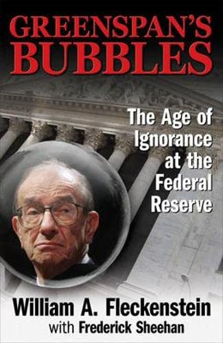 9780071591584: Greenspan's Bubbles: The Age of Ignorance at the Federal Reserve