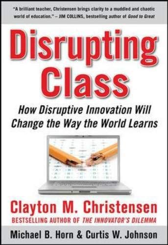 9780071592062: Disrupting Class: How Disruptive Innovation Will Change the Way the World Learns