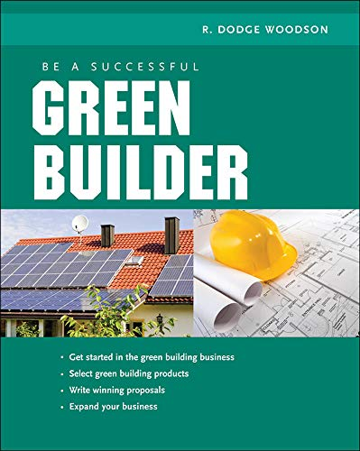 Be a Successful Green Builder: Woodson, R. Dodge