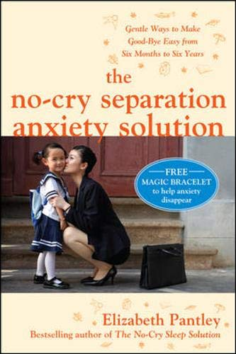 9780071596909: The No-Cry Separation Anxiety Solution: Gentle Ways to Make Good-bye Easy from Six Months to Six Years