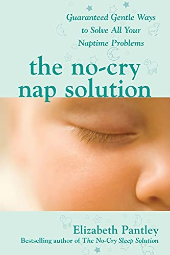 The No-Cry Nap Solution: Guaranteed Gentle Ways to Solve All Your Naptime Problems (Pantley): ...