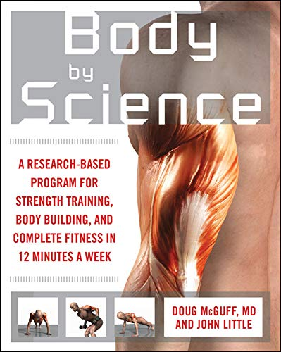 9780071597173: Body by Science: A Research Based Program for Strength Training, Body building, and Complete Fitness in 12 Minutes a Week