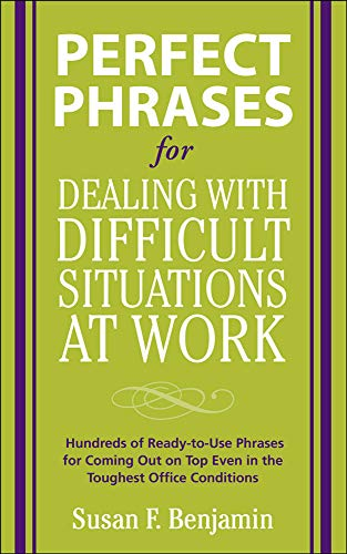 9780071597326: Perfect Phrases for Dealing with Difficult Situations at Work:  Hundreds of Ready-to-Use Phrases for Coming Out on Top Even in the Toughest Office Conditions (Perfect Phrases Series)