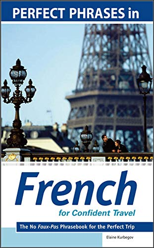 9780071597760: Perfect Phrases in French for Confident Travel: The No Faux-Pas Phrasebook for the Perfect Trip (Perfect Phrases Series)
