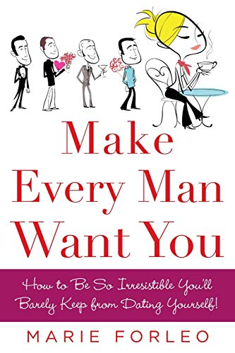 9780071597814: Make Every Man Want You: How to Be So Irresistible You'll Barely Keep from Dating Yourself!