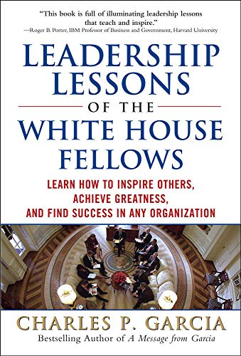 9780071598484: Leadership Lessons of the White House Fellows: Learn How To Inspire Others, Achieve Greatness and Find Success in Any Organization (Business Books)