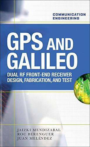 9780071598699: GPS and Galileo: Dual RF Front-end receiver and Design, Fabrication, & Test (Communication Engineering)