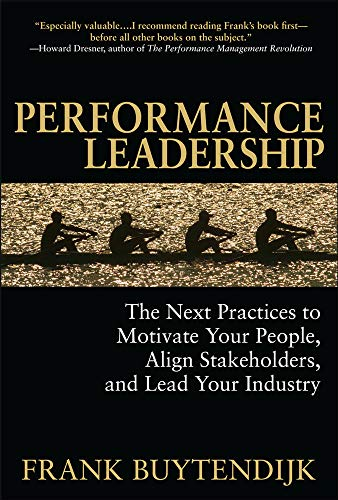 9780071599641: Performance Leadership: The Next Practices to Motivate Your People, Align Stakeholders, and Lead Your Industry