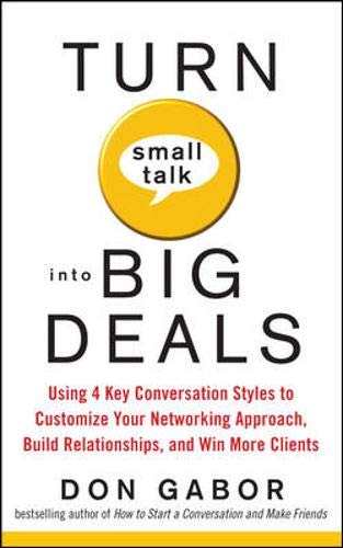 9780071599658: Turn Small Talk into Big Deals: Using 4 Key Conversation Styles to Customize Your Networking Approach, Build Relationships, and Win More Clients (Business Books)