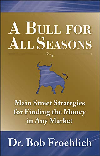 9780071600026: A Bull for All Seasons: Main Street Strategies for Finding the Money in Any Market
