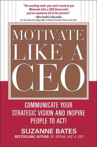 9780071600293: Motivate Like a CEO: Communicate Your Strategic Vision and Inspire People to Act!