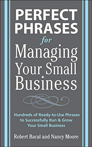 9780071600521: Perfect Phrases for Managing Your Small Business (Perfect Phrases Series)