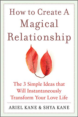 9780071601108: How to Create a Magical Relationship: The 3 Simple Ideas that Will Instantaneously Transform Your Love Life