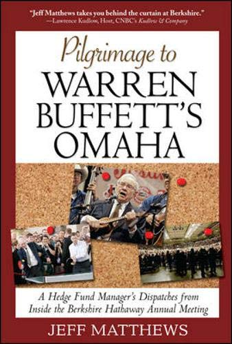 9780071601979: Pilgrimage to Warren Buffett's Omaha: A Hedge Fund Manager's Dispatches from Inside the Berkshire Hathaway Annual Meeting