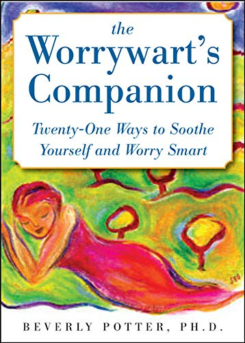 9780071602136: The Worrywart's Companion: Twenty-One Ways to Soothe Yourself and Worry Smart