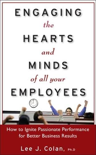 Engaging the Hearts and Minds of All Your Employees:  How to Ignite Passionate Performance for ...