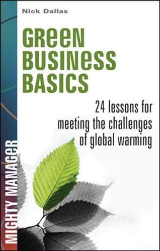 9780071603577: Green Business Basics: 24 Lessons for Meeting the Challenges of Global Warming (Mighty Manager)