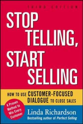 9780071603829: Stop Telling, Start Selling: How to Use Customer-Focused Dialogue to Close Sales