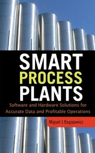 9780071604710: Smart Process Plants: Software and Hardware Solutions for Accurate Data and Profitable Operations: Data Reconciliation, Gross Error Detection, and Instrumentation Upgrade