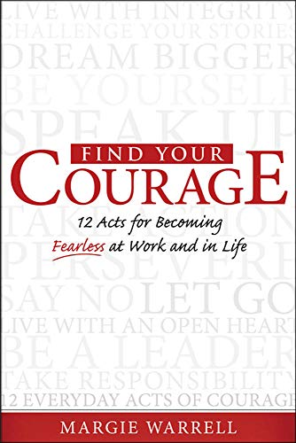 9780071605373: Find Your Courage: 12 Acts for Becoming Fearless at Work and in Life