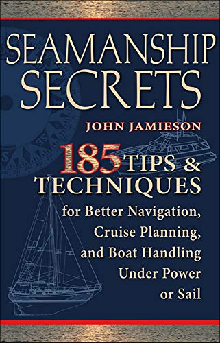 9780071605786: Seamanship Secrets: 185 Tips & Techniques for Better Navigation, Cruise Planning, and Boat Handling Under Power or Sail (International Marine-RMP)