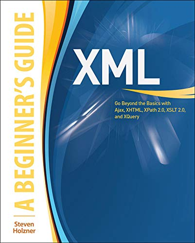 9780071606264: XML: A Beginner's Guide: Go Beyond the Basics with Ajax, XHTML, XPath 2.0, XSLT 2.0 and XQuery (Beginner's Guides (McGraw-Hill))