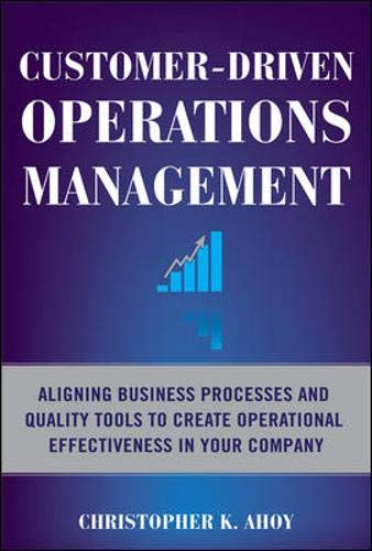 9780071608312: Customer-Driven Operations Management: Aligning Business Processes and Quality Tools to Create Operational Effectiveness in Your Company