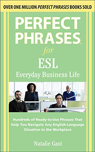 Perfect Phrases for ESL Everyday Business Life: Hundreds of Ready-To-Use Phrases That Help You ...