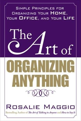 9780071609128: The Art of Organizing Anything:  Simple Principles for Organizing Your Home, Your Office, and Your Life: Simple Prinicples for Organizing Your Home, Your Office, and Your Life