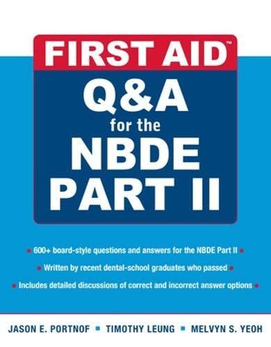 First Aid Q&A for the NBDE, Part II: Jason A. Portnof,Timothy Leung