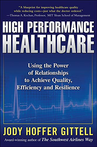 9780071621762: High Performance Healthcare: Using the Power of Relationships to Achieve Quality, Efficiency and Resilience